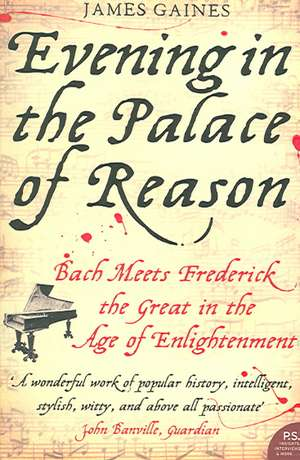 Evening in the Palace of Reason:  Bach Meets Frederick the Great in the Age of Enlightenment de James R. Gaines