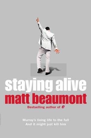 Staying Alive de Matt Beaumont