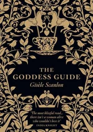 The Goddess Guide de Gisele Scanlon