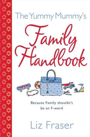 The Yummy Mummy's Family Handbook de Liz Fraser