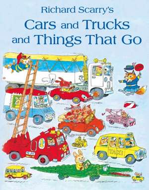 Cars and Trucks and Things That Go: Copii 3-5 ani de Richard Scarry