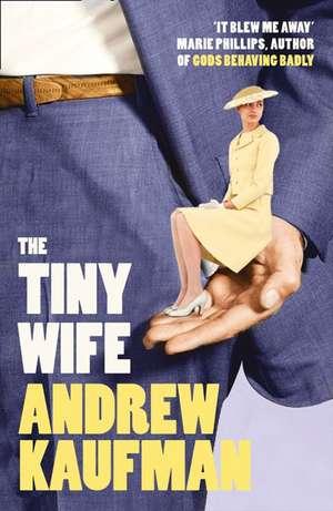 Kaufman, A: The Tiny Wife de Andrew Kaufman