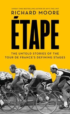 Etape: The Untold Stories of the Tour De France's Defining Stages de Richard Moore