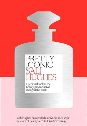 Pretty Iconic de Sali Hughes