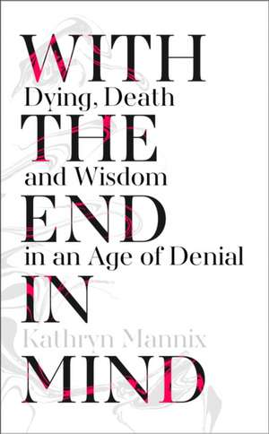 With the End in Mind de Kathryn Mannix