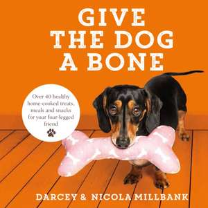 Give the Dog a Bone de Nicola 'Milly' Millbank