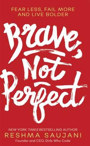 Brave Not Perfect de Reshma Saujani