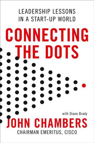 Connecting the Dots: Lessons for Leadership in a Startup World de John Chambers