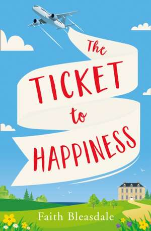 The Ticket to Happiness de Faith Bleasdale