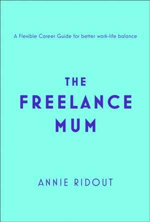 Freelance Mum de Annie Ridout