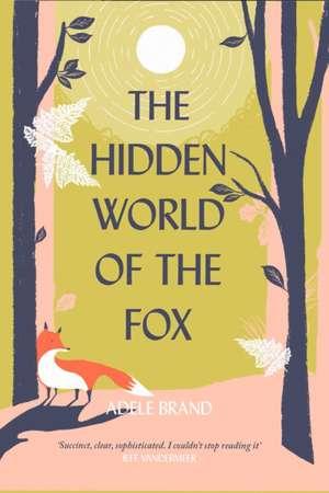 Hidden World of the Fox de Adele Brand