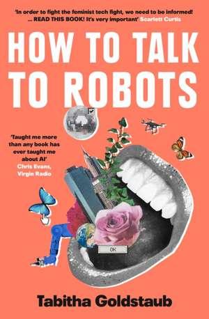 How To Talk To Robots de Tabitha Goldstaub