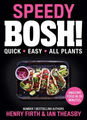 Speedy BOSH!: Over 100 Quick and Easy Plant-Based Meals in 30 Minutes de Ian Theasby
