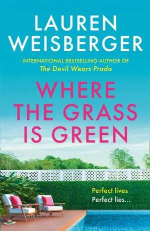 Where the Grass Is Green de Lauren Weisberger