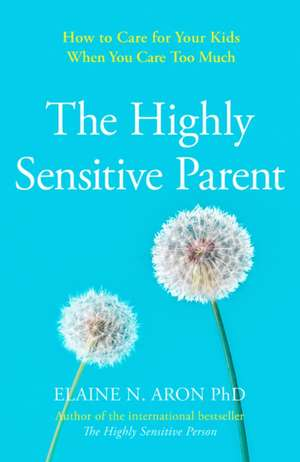 The Highly Sensitive Parent de Elaine N. Aron