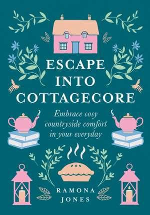 Escape Into Cottagecore de Ramona Jones
