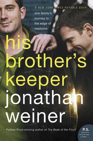 His Brother's Keeper: One Family's Journey to the Edge of Medicine de Jonathan Weiner