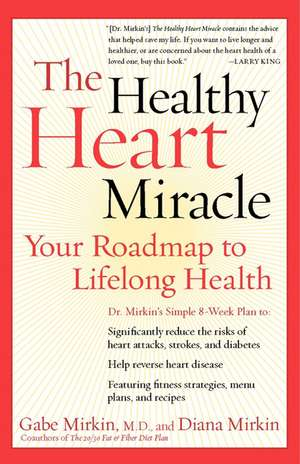 The Healthy Heart Miracle: Your Roadmap to Lifelong Health de Gabe Mirkin, M.D.