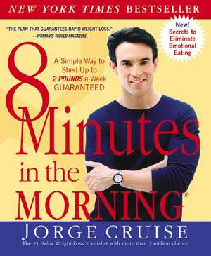 8 Minutes in the Morning(R): A Simple Way to Shed Up to 2 Pounds a Week GUARANTEED de Jorge Cruise