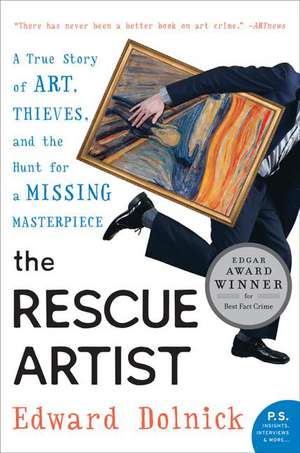 The Rescue Artist: A True Story of Art, Thieves, and the Hunt for a Missing Masterpiece de Edward Dolnick