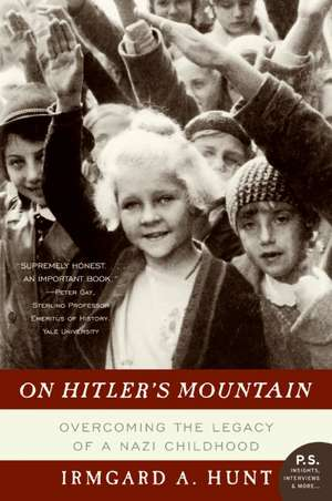 On Hitler's Mountain: Overcoming the Legacy of a Nazi Childhood de Ms. Irmgard A. Hunt