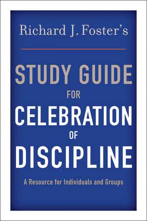 "Richard J. Foster's Study Guide for ""Celebration of Discipline"" de Richard J. Foster"