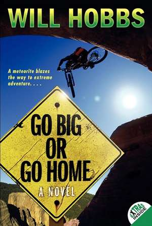 Go Big or Go Home de Will Hobbs