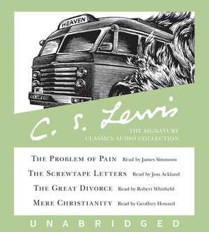 The C. S. Lewis Signature Classics Audio Collection: Screwtape Letters, Great Divorce, Problem of Pain, Mere Christianity de C. S. Lewis