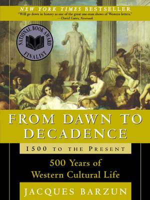 From Dawn to Decadence: 1500 to the Present: 500 Years of Western Cultural Life de Jacques Barzun