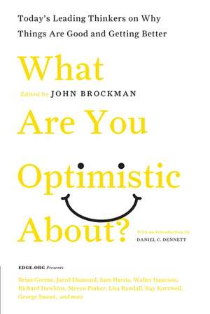 What Are You Optimistic About?: Today's Leading Thinkers on Why Things Are Good and Getting Better de John Brockman