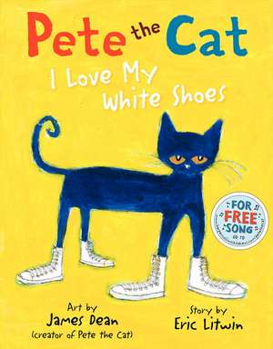 Pete the Cat: I Love My White Shoes de Eric Litwin
