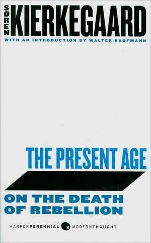 The Present Age: On the Death of Rebellion de Soren Kierkegaard