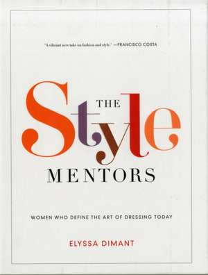 The Style Mentors: Women Who Define the Art of Dressing Today de Elyssa Dimant