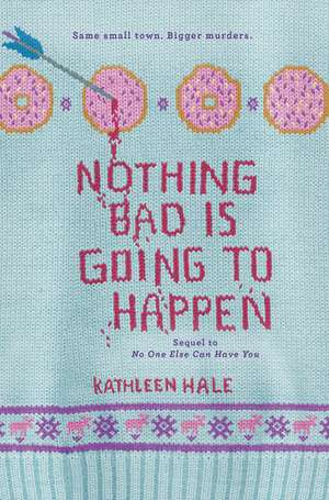Nothing Bad Is Going to Happen de Kathleen Hale