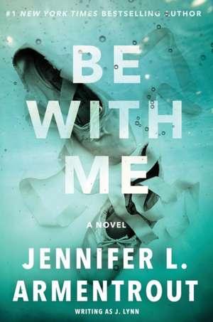 Be with Me: A Novel de J. Lynn