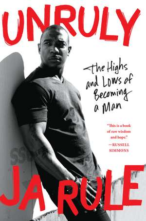 Unruly: The Highs and Lows of Becoming a Man de Ja Rule