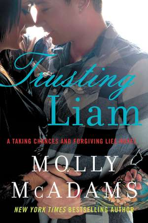 Trusting Liam: A Taking Chances and Forgiving Lies Novel de Molly McAdams