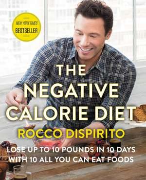 The Negative Calorie Diet: Lose Up to 10 Pounds in 10 Days with 10 All You Can Eat Foods de Rocco DiSpirito
