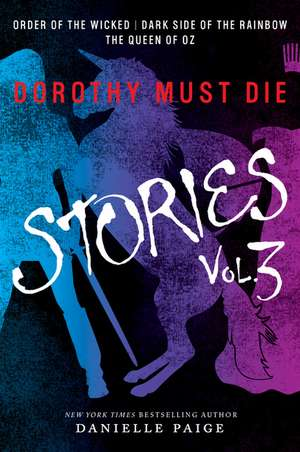 Dorothy Must Die Stories Volume 3: Order of the Wicked, Dark Side of the Rainbow, The Queen of Oz de Danielle Paige