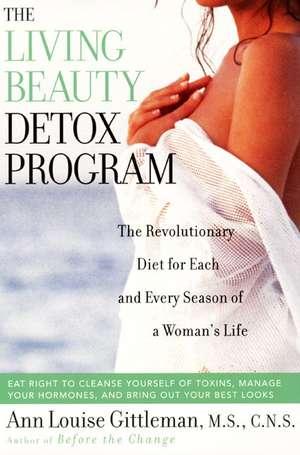 Living Beauty Detox Program: The Revolutionary Diet for Each and Every Season of a Woman's Life de Ann Louise Gittleman