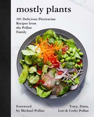 Mostly Plants: 101 Delicious Flexitarian Recipes from the Pollan Family de Tracy Pollan