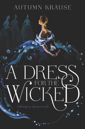 A Dress for the Wicked de Autumn Krause
