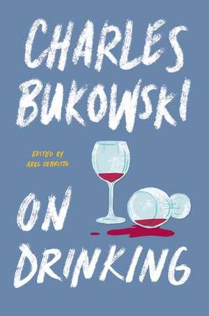 On Drinking de Charles Bukowski