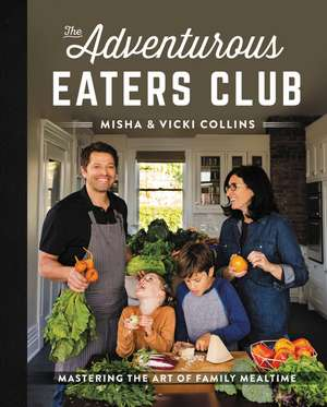 The Adventurous Eaters Club: Mastering the Art of Family Mealtime de Misha Collins