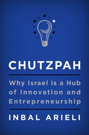 Chutzpah: Why Israel Is a Hub of Innovation and Entrepreneurship de Inbal Arieli