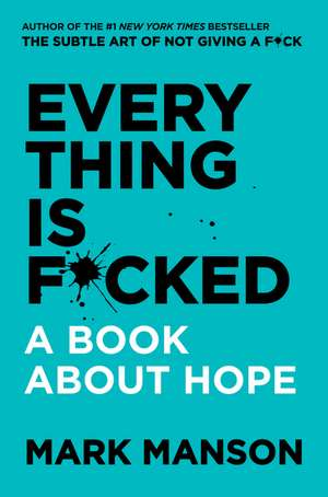 Everything Is F*cked: A Book About Hope de Mark Manson