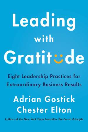 Leading with Gratitude: Eight Leadership Practices for Extraordinary Business Results de Adrian Gostick