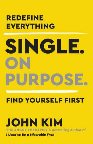 Single On Purpose: Redefine Everything. Find Yourself First. de John Kim