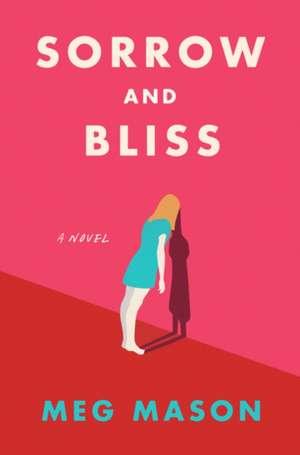 Sorrow and Bliss: A Novel de Meg Mason