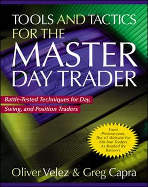 Tools and Tactics for the Master DayTrader: Battle-Tested Techniques for Day,  Swing, and Position Traders de Oliver Velez
